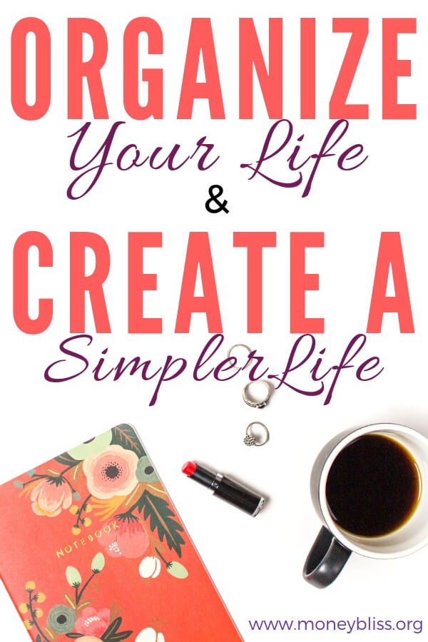 Ready for a simpler life? Lose the family stress? Being to declutter all areas of your life. Find tips and ideas to organize your life. Easy ideas to organize your life with time management, planner organization, productivity, morning routines, and more. #organize #life #simple #minimalism #change #moneybliss #ideas