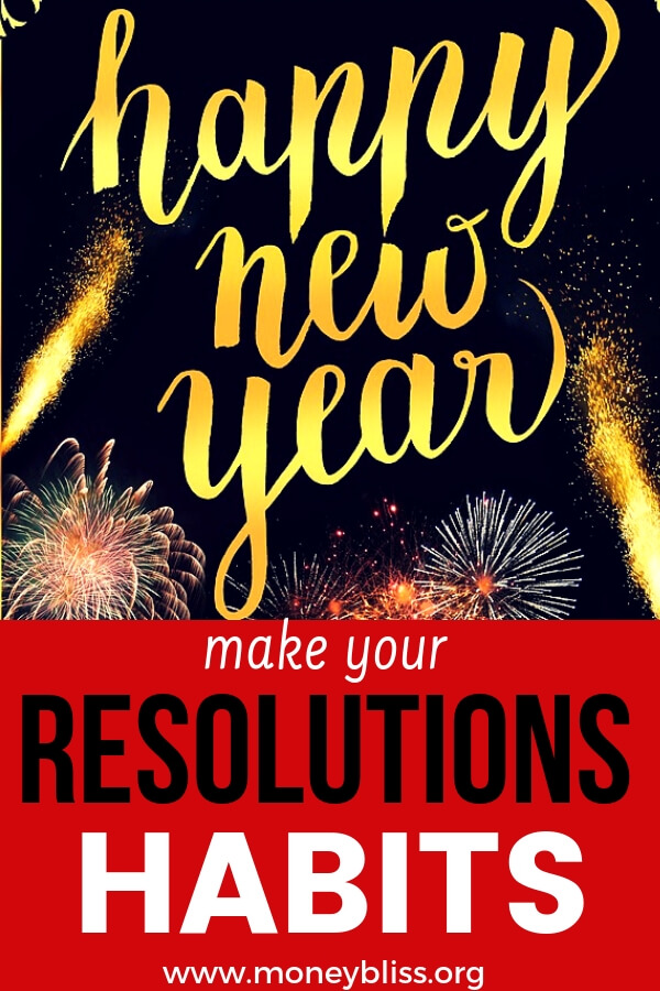 Make this New's Years the best. Follow through on your New Year's resolutions and make them a habit. Change your life with these simple ideas. #habits #newyears #moneybliss