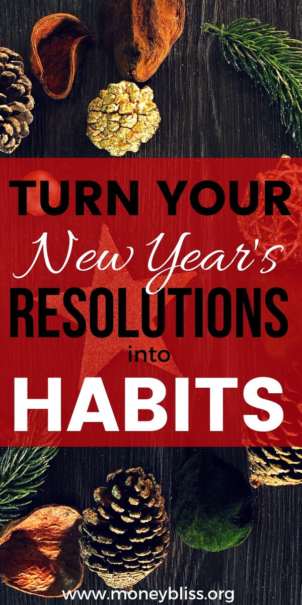 Are you ready to make the upcoming year the best year ever? Then, these simple ideas will help make your New Year's Resolutions stick. Make them habits. #habits #newyearsresolution #moneybliss
