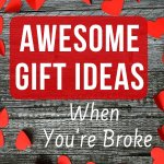 Find cool, cheap, and free present ideas for Valentine's day. Plenty of awesome gift ideas when you're broke. Find that special romantic gift and save money.