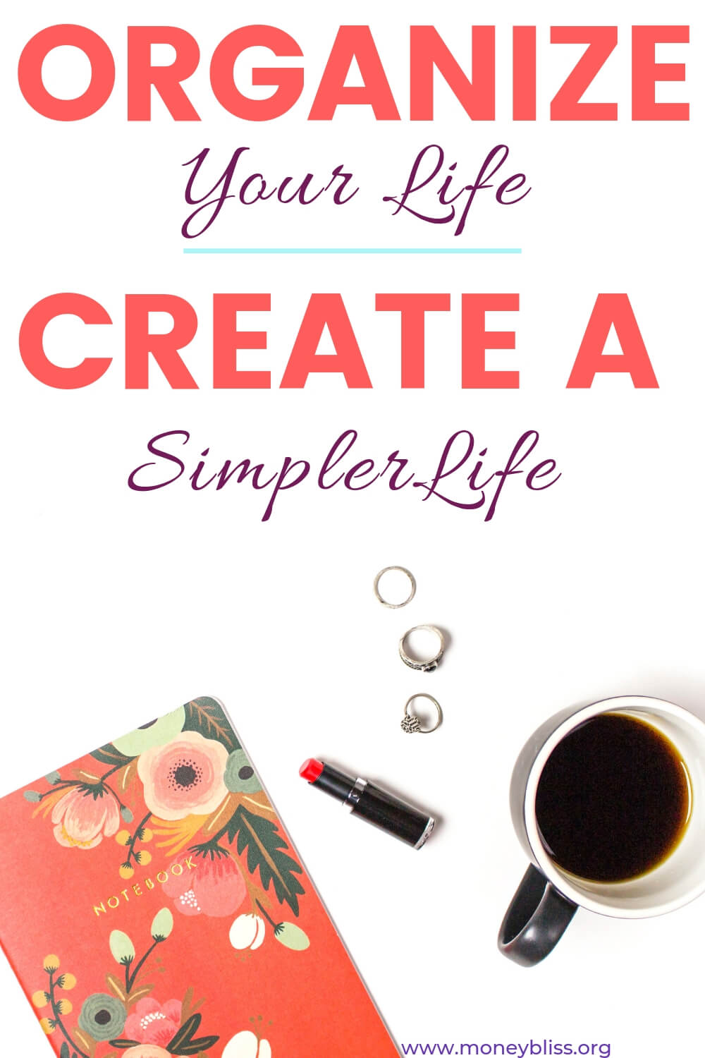Ready for a simpler life? Lose the family stress? Begin to declutter all areas of your life. Find tips and ideas to organize your life. Easy ideas to organize your life with time management, planner organization, productivity, morning routines, and more. #organize #life #moneybliss