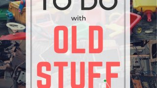 What to Do with Old Stuff (& Make Money)