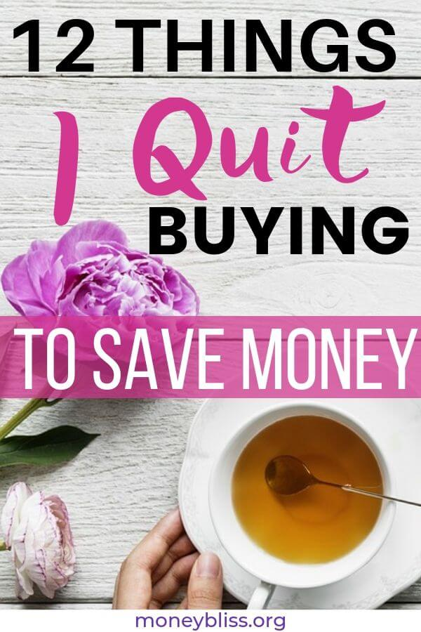 In order to save money, I paid close attention to my frivioulous spending. Here are the 12 things I quit buying to start saving more money. Cutting these things from my budget has saved me thousands.